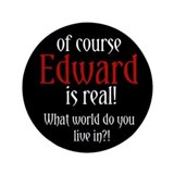 "Of Course Edward is Real! 3.5"" Button"