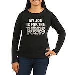Job for the Birds Women's Long Sleeve Dark T-Shirt