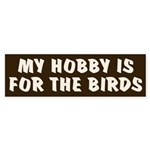Hobby for the Birds Bumper Sticker