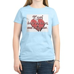 Kori broke my heart and I hate her Women's Light T