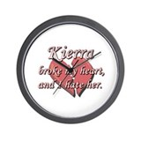 Kierra broke my heart and I hate her Wall Clock