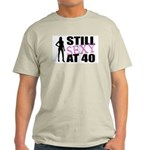 Still Sexy At 40 Years Old Light T-Shirt