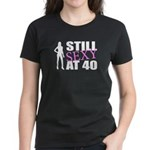 Still Sexy At 40 Years Old Women's Dark T-Shirt