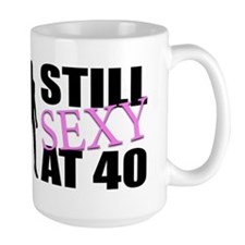 Still Sexy At 40 Years Old Mug