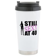 Still Sexy At 40 Years Old Ceramic Travel Mug