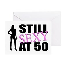 Still Sexy At 50 Years Old Greeting Card
