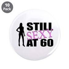 "Still Sexy At 60 Years Old 3.5"" Button (10 pack)"