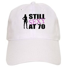 Still Sexy At 70 Years Old Baseball Cap