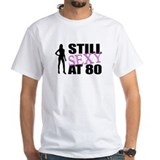 Still Sexy At 80 Years Old Shirt