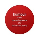 "Humour is the essential ingre 3.5"" Button"