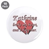 Kathrine broke my heart and I hate her 3.5&quot; Button