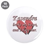 "Kasandra broke my heart and I hate her 3.5"" Button"