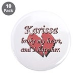 "Karissa broke my heart and I hate her 3.5"" Button"