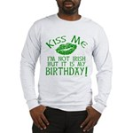 Kiss Me March 17 Birthday Long Sleeve T-Shirt