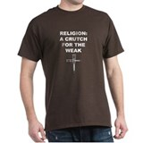 Religion Crutch for the Weak T-Shirt