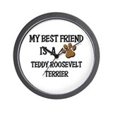 My best friend is a TEDDY ROOSEVELT TERRIER Wall C