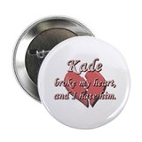 "Kade broke my heart and I hate him 2.25"" Button"