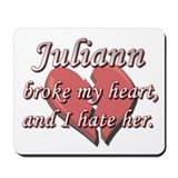 Juliann broke my heart and I hate her Mousepad