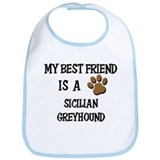 My best friend is a SICILIAN GREYHOUND Bib