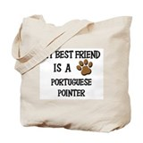 My best friend is a PORTUGUESE POINTER Tote Bag