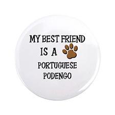 "My best friend is a PORTUGUESE PODENGO 3.5"" Button"