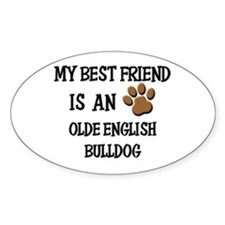 My best friend is an OLDE ENGLISH BULLDOG Decal