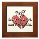Jeff broke my heart and I hate him Framed Tile