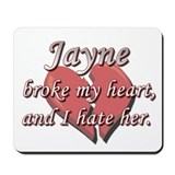 Jayne broke my heart and I hate her Mousepad