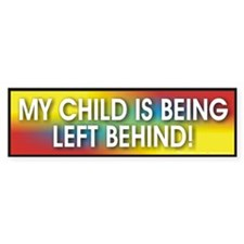 My Child is being left behind Bumper Bumper Sticker