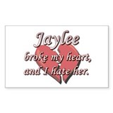 Jaylee broke my heart and I hate her Decal