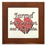 Jarrod broke my heart and I hate him Framed Tile