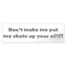 Dont' Make Me... Bumper Bumper Sticker