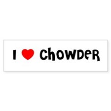 I LOVE CHOWDER Bumper Bumper Sticker