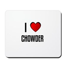 I LOVE CHOWDER Mousepad