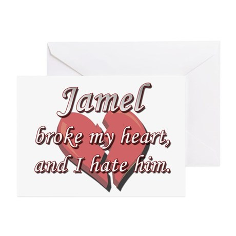 Jamel broke my heart and I hate him Greeting Cards