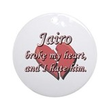 Jairo broke my heart and I hate him Ornament (Roun