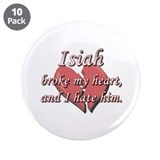 "Isiah broke my heart and I hate him 3.5"" Button (1"
