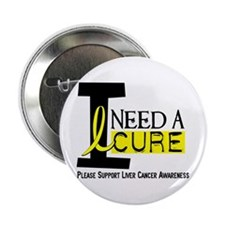 "I Need A Cure LIVER CANCER 2.25"" Button (10 pack)"