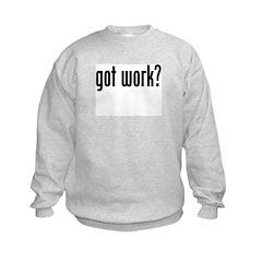 """""""got work?"""" Kids Sweatshirt"""