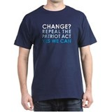 Change? Repeal the Patriot Act - T-Shirt