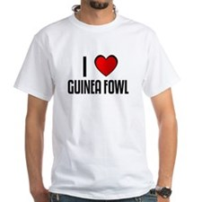 I LOVE GUINEA FOWL Shirt