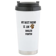 My best friend is an ENGLISH POINTER Ceramic Trave
