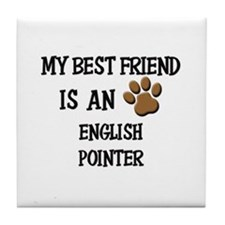 My best friend is an ENGLISH POINTER Tile Coaster