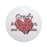 Grady broke my heart and I hate him Ornament (Roun