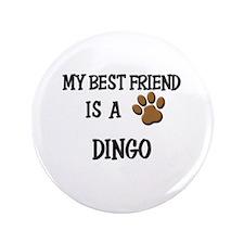 "My best friend is a DINGO 3.5"" Button"