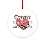 Everett broke my heart and I hate him Ornament (Ro