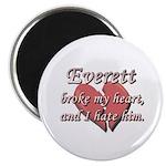 Everett broke my heart and I hate him Magnet