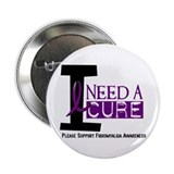 "I Need A Cure FIBROMYALGIA 2.25"" Button"