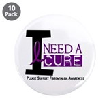 "I Need A Cure FIBROMYALGIA 3.5"" Button (10 pack)"