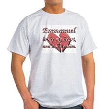 Emmanuel broke my heart and I hate him T-Shirt